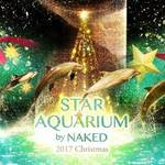 11/18(土)~『STAR AQUARIUM by NAKED -2017 Christmas-』